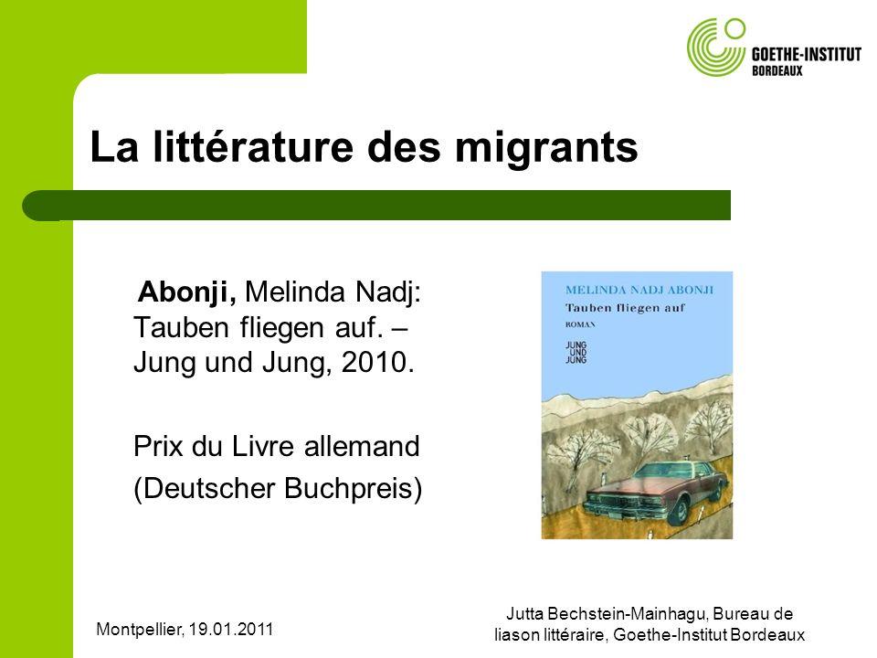 Montpellier, 19.01.2011 Jutta Bechstein-Mainhagu, Bureau de liason littéraire, Goethe-Institut Bordeaux La littérature des migrants Abonji, Melinda Nadj: Tauben fliegen auf.