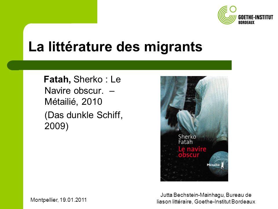 Montpellier, 19.01.2011 Jutta Bechstein-Mainhagu, Bureau de liason littéraire, Goethe-Institut Bordeaux La littérature des migrants Fatah, Sherko : Le