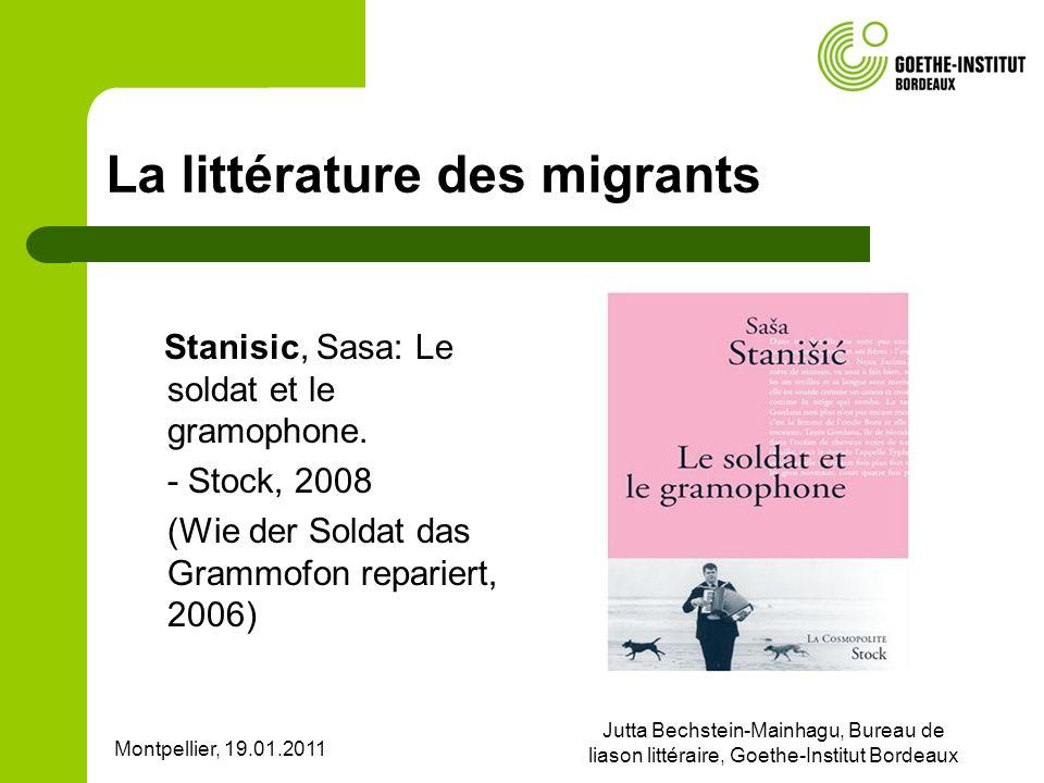 Montpellier, 19.01.2011 Jutta Bechstein-Mainhagu, Bureau de liason littéraire, Goethe-Institut Bordeaux La littérature des migrants Stanisic, Sasa: Le soldat et le gramophone.