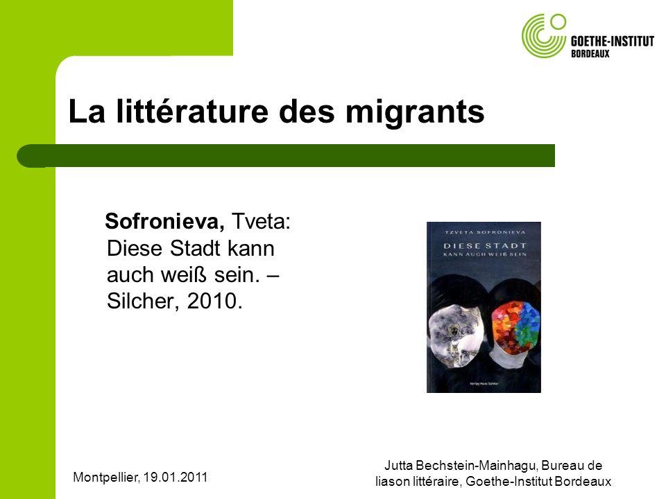 Montpellier, 19.01.2011 Jutta Bechstein-Mainhagu, Bureau de liason littéraire, Goethe-Institut Bordeaux La littérature des migrants Sofronieva, Tveta:
