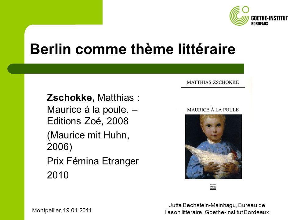 Montpellier, 19.01.2011 Jutta Bechstein-Mainhagu, Bureau de liason littéraire, Goethe-Institut Bordeaux Berlin comme thème littéraire Zschokke, Matthias : Maurice à la poule.