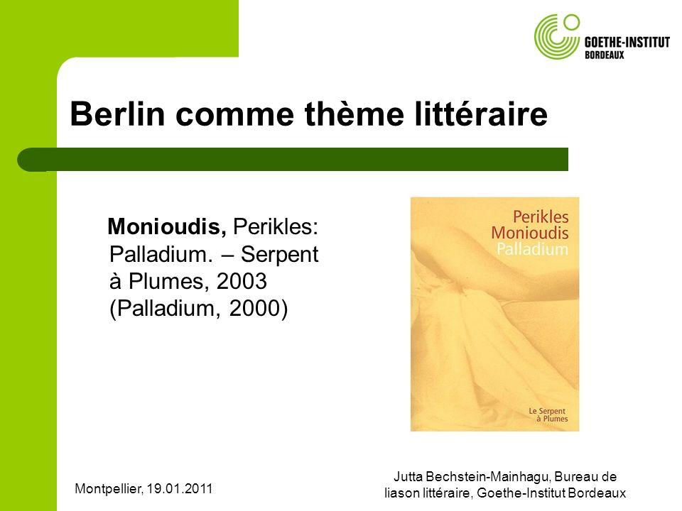 Montpellier, 19.01.2011 Jutta Bechstein-Mainhagu, Bureau de liason littéraire, Goethe-Institut Bordeaux Berlin comme thème littéraire Monioudis, Perikles: Palladium.