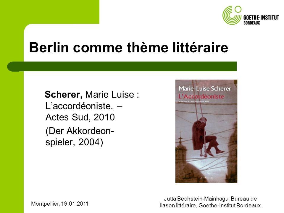 Montpellier, 19.01.2011 Jutta Bechstein-Mainhagu, Bureau de liason littéraire, Goethe-Institut Bordeaux Berlin comme thème littéraire Scherer, Marie L