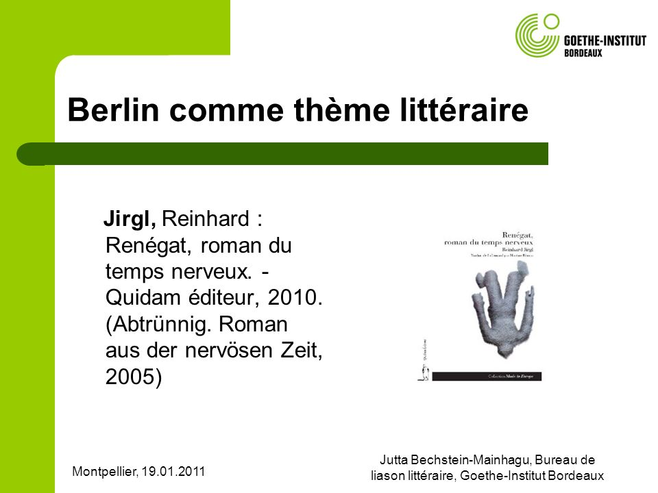 Montpellier, 19.01.2011 Jutta Bechstein-Mainhagu, Bureau de liason littéraire, Goethe-Institut Bordeaux Berlin comme thème littéraire Jirgl, Reinhard