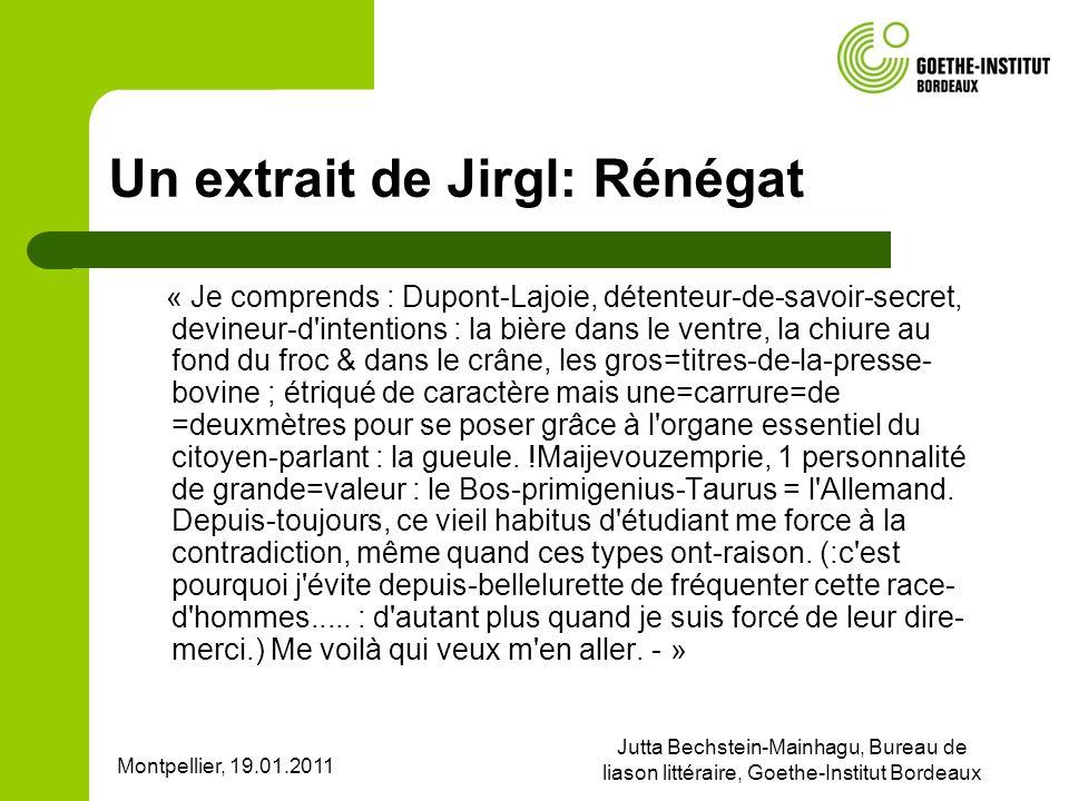 Montpellier, 19.01.2011 Jutta Bechstein-Mainhagu, Bureau de liason littéraire, Goethe-Institut Bordeaux Un extrait de Jirgl: Rénégat « Je comprends :