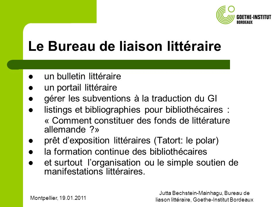 Montpellier, 19.01.2011 Jutta Bechstein-Mainhagu, Bureau de liason littéraire, Goethe-Institut Bordeaux Le Bureau de liaison littéraire un bulletin li