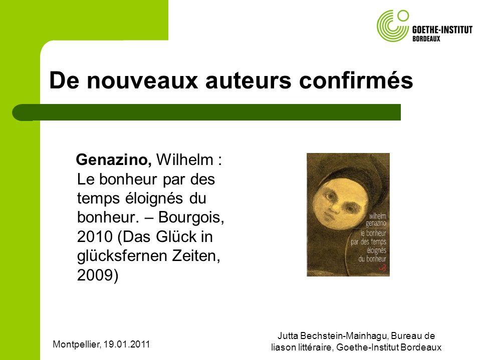 Montpellier, 19.01.2011 Jutta Bechstein-Mainhagu, Bureau de liason littéraire, Goethe-Institut Bordeaux De nouveaux auteurs confirmés Genazino, Wilhelm : Le bonheur par des temps éloignés du bonheur.