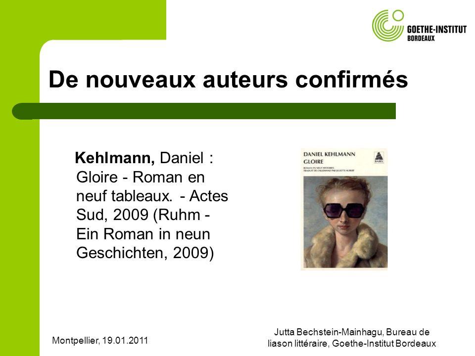 Montpellier, 19.01.2011 Jutta Bechstein-Mainhagu, Bureau de liason littéraire, Goethe-Institut Bordeaux De nouveaux auteurs confirmés Kehlmann, Daniel : Gloire - Roman en neuf tableaux.