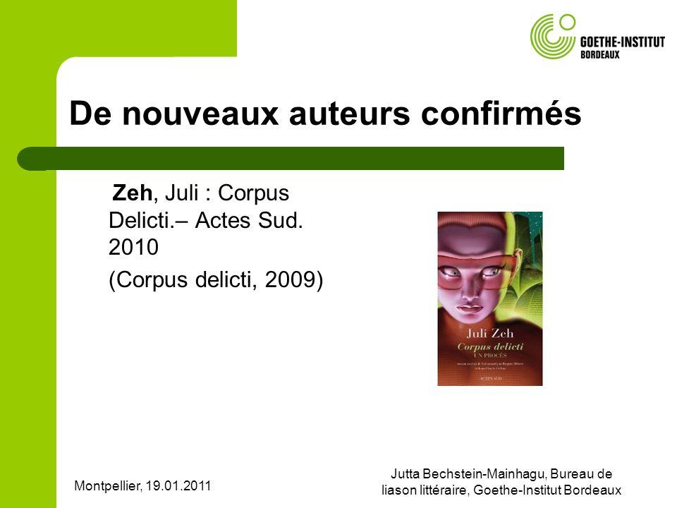 Montpellier, 19.01.2011 Jutta Bechstein-Mainhagu, Bureau de liason littéraire, Goethe-Institut Bordeaux De nouveaux auteurs confirmés Zeh, Juli : Corpus Delicti.– Actes Sud.