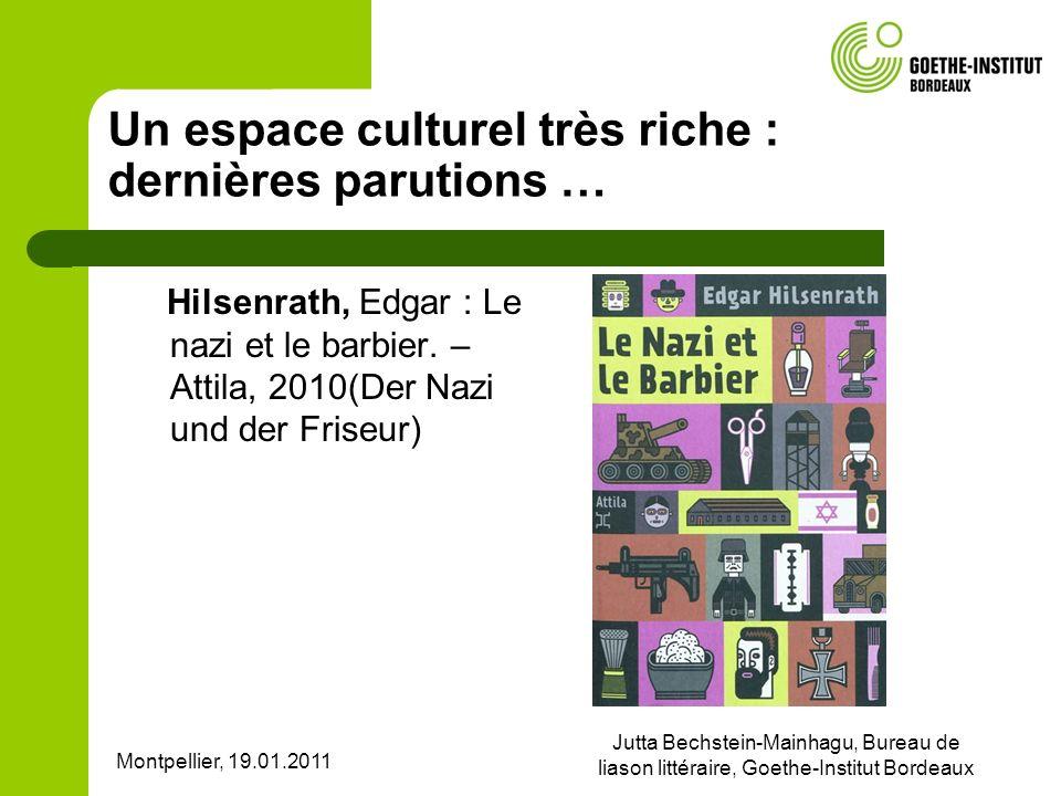 Montpellier, 19.01.2011 Jutta Bechstein-Mainhagu, Bureau de liason littéraire, Goethe-Institut Bordeaux Un espace culturel très riche : dernières paru