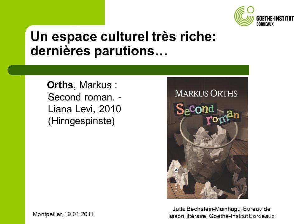 Montpellier, 19.01.2011 Jutta Bechstein-Mainhagu, Bureau de liason littéraire, Goethe-Institut Bordeaux Un espace culturel très riche: dernières parut