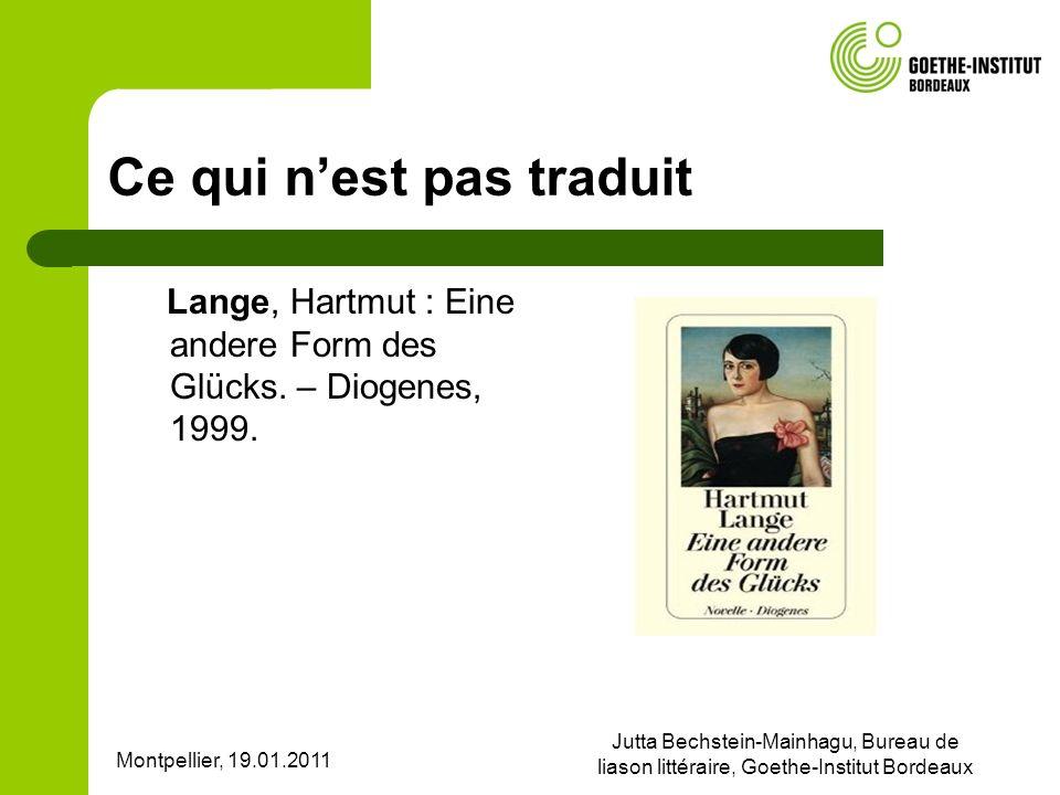 Montpellier, 19.01.2011 Jutta Bechstein-Mainhagu, Bureau de liason littéraire, Goethe-Institut Bordeaux Ce qui nest pas traduit Lange, Hartmut : Eine