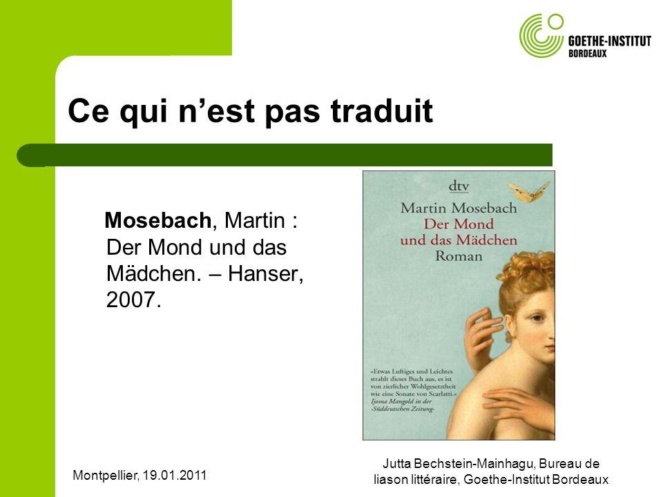 Montpellier, 19.01.2011 Jutta Bechstein-Mainhagu, Bureau de liason littéraire, Goethe-Institut Bordeaux Ce qui nest pas traduit Mosebach, Martin : Der Mond und das Mädchen.