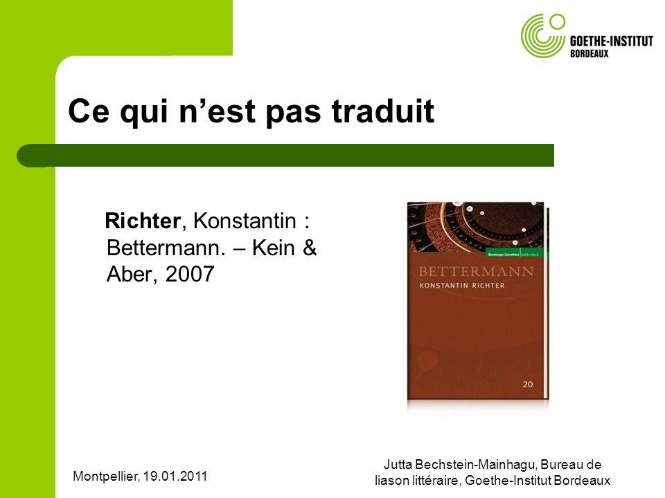 Montpellier, 19.01.2011 Jutta Bechstein-Mainhagu, Bureau de liason littéraire, Goethe-Institut Bordeaux Ce qui nest pas traduit Richter, Konstantin :