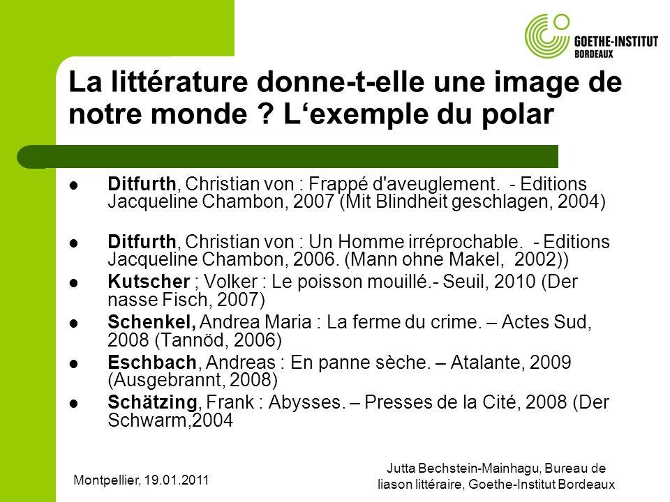 Montpellier, 19.01.2011 Jutta Bechstein-Mainhagu, Bureau de liason littéraire, Goethe-Institut Bordeaux La littérature donne-t-elle une image de notre monde .