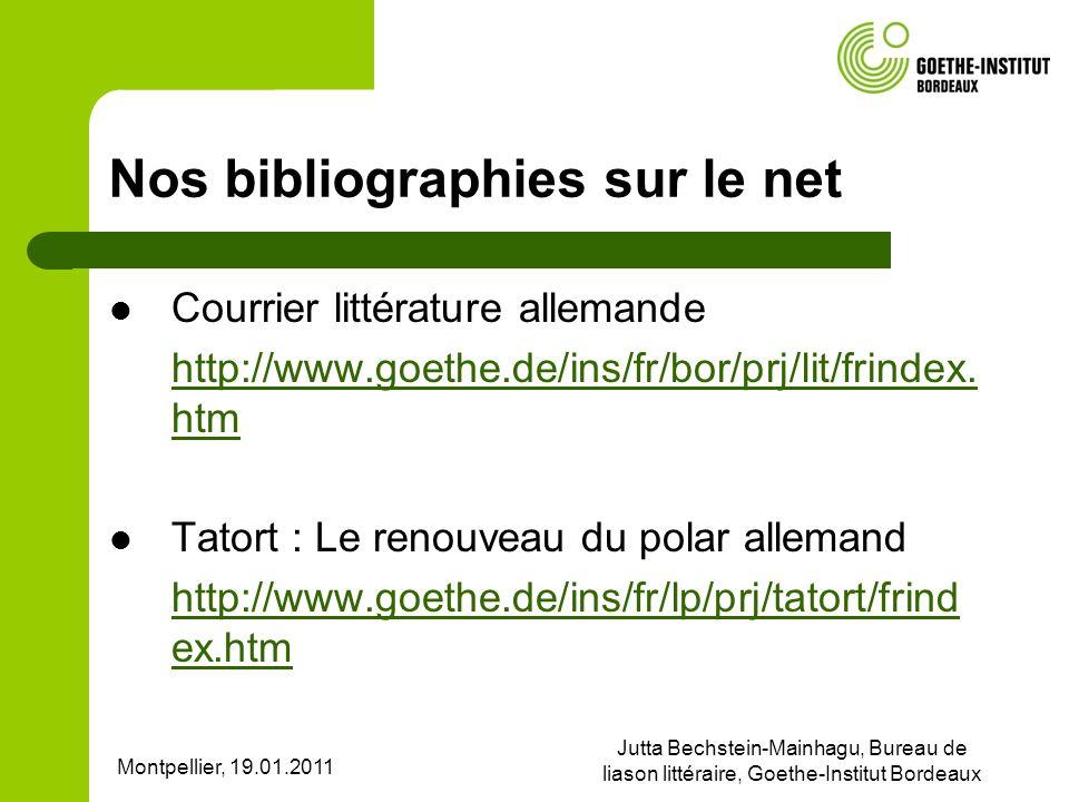 Montpellier, 19.01.2011 Jutta Bechstein-Mainhagu, Bureau de liason littéraire, Goethe-Institut Bordeaux Nos bibliographies sur le net Courrier littérature allemande http://www.goethe.de/ins/fr/bor/prj/lit/frindex.