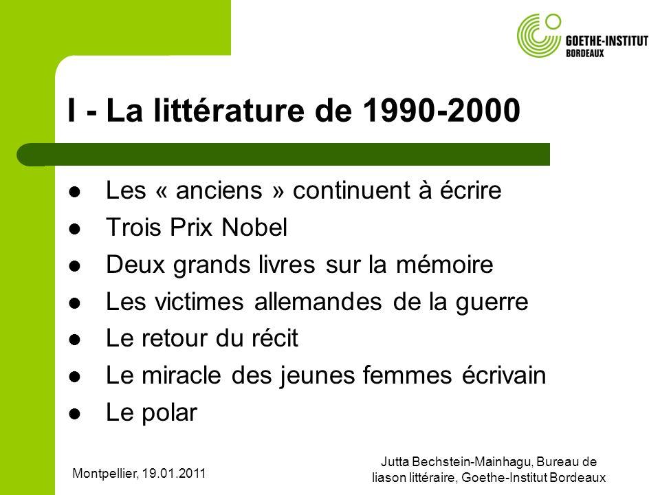 Montpellier, 19.01.2011 Jutta Bechstein-Mainhagu, Bureau de liason littéraire, Goethe-Institut Bordeaux I - La littérature de 1990-2000 Les « anciens