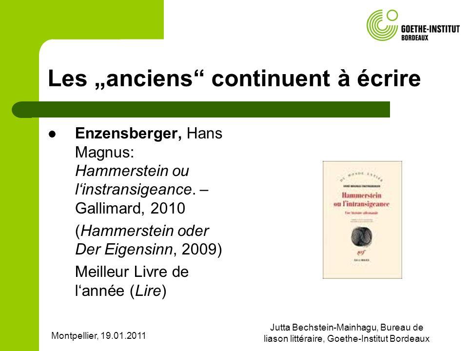 Montpellier, 19.01.2011 Jutta Bechstein-Mainhagu, Bureau de liason littéraire, Goethe-Institut Bordeaux Les anciens continuent à écrire Enzensberger,