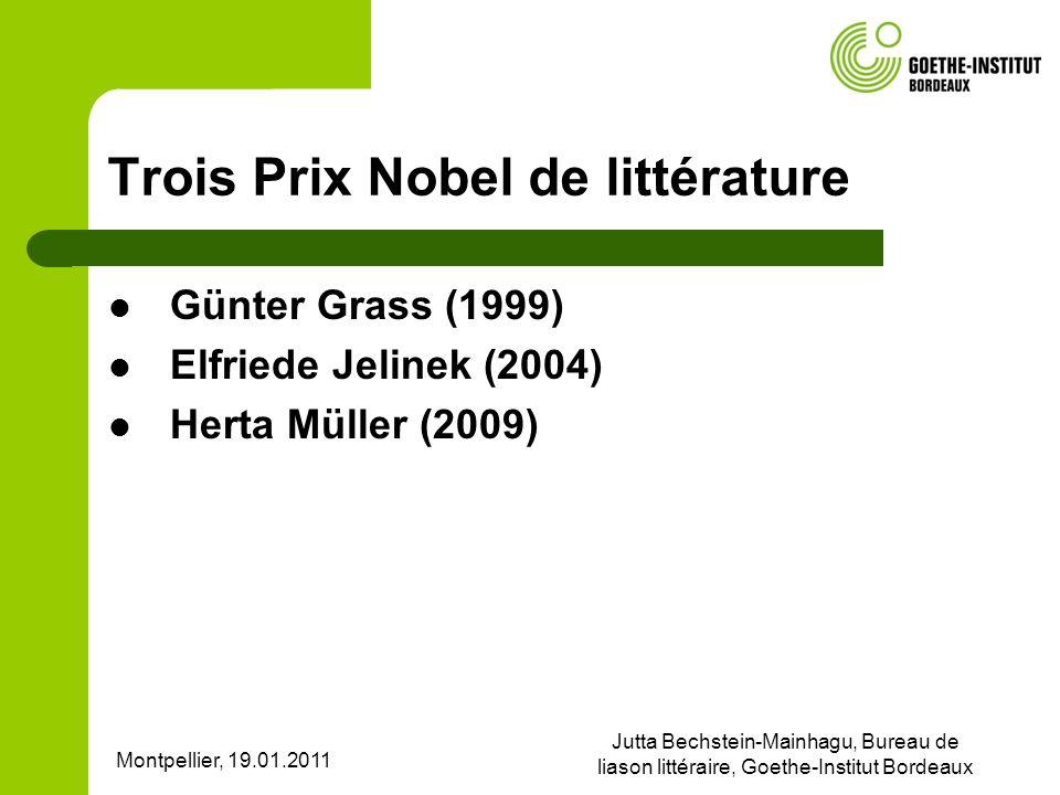 Montpellier, 19.01.2011 Jutta Bechstein-Mainhagu, Bureau de liason littéraire, Goethe-Institut Bordeaux Trois Prix Nobel de littérature Günter Grass (1999) Elfriede Jelinek (2004) Herta Müller (2009)