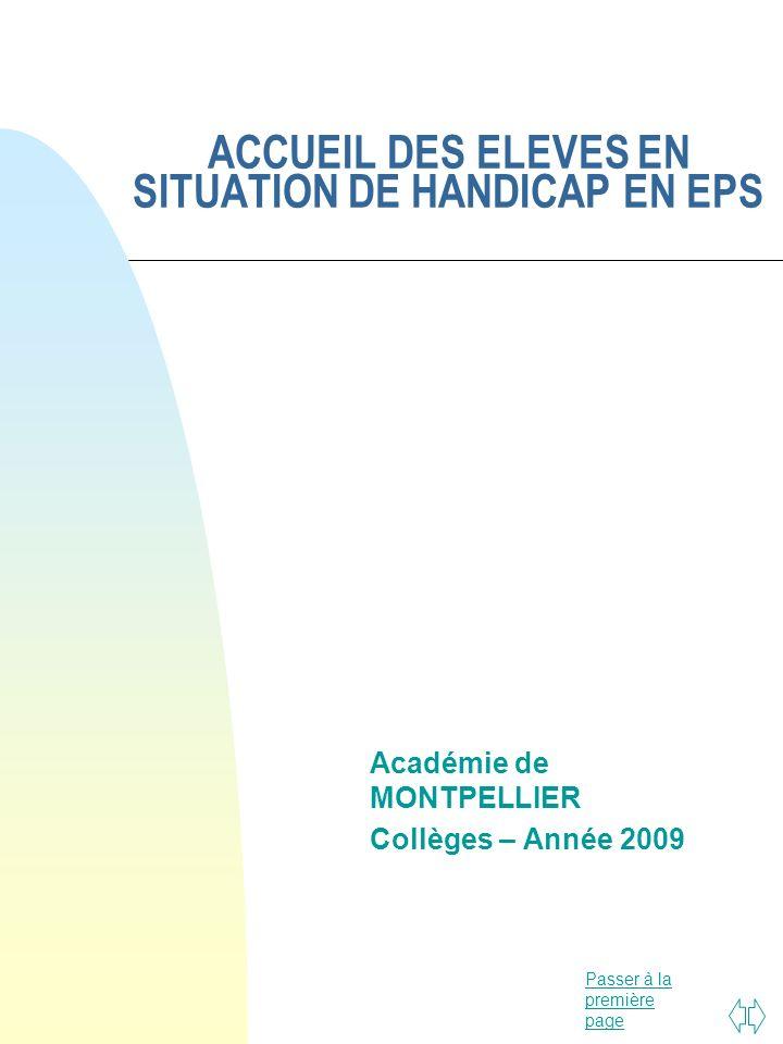 Passer à la première page ACCUEIL DES ELEVES EN SITUATION DE HANDICAP EN EPS Académie de MONTPELLIER Collèges – Année 2009