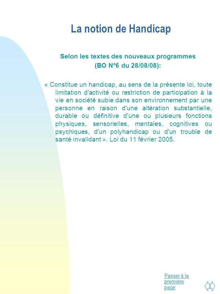 Passer à la première page La notion de Handicap Selon les textes des nouveaux programmes (BO N°6 du 28/08/08): « Constitue un handicap, au sens de la