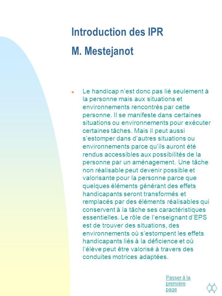 Passer à la première page Introduction des IPR M. Mestejanot n Le handicap nest donc pas lié seulement à la personne mais aux situations et environnem