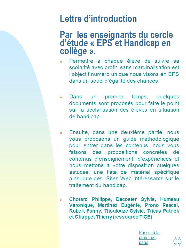 Passer à la première page Lettre dintroduction Par les enseignants du cercle détude « EPS et Handicap en collège ». n Permettre à chaque élève de suiv