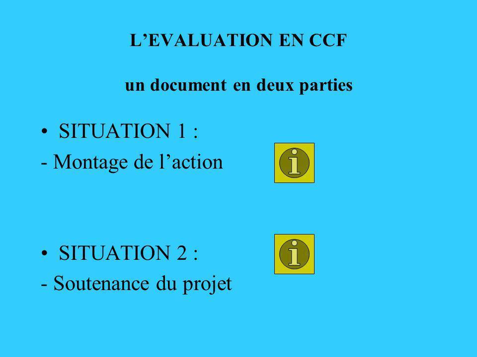 LEVALUATION EN CCF un document en deux parties SITUATION 1 : - Montage de laction SITUATION 2 : - Soutenance du projet