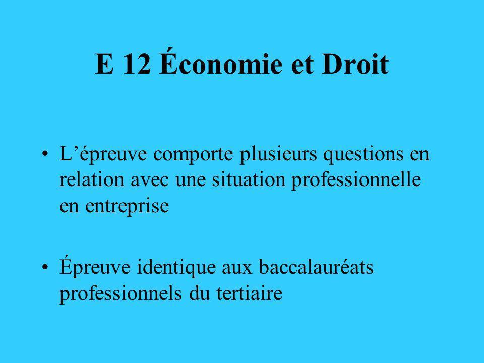 E 12 Économie et Droit Lépreuve comporte plusieurs questions en relation avec une situation professionnelle en entreprise Épreuve identique aux baccal