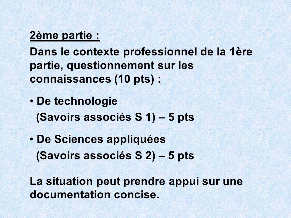 2ème partie : Dans le contexte professionnel de la 1ère partie, questionnement sur les connaissances (10 pts) : De technologie (Savoirs associés S 1)