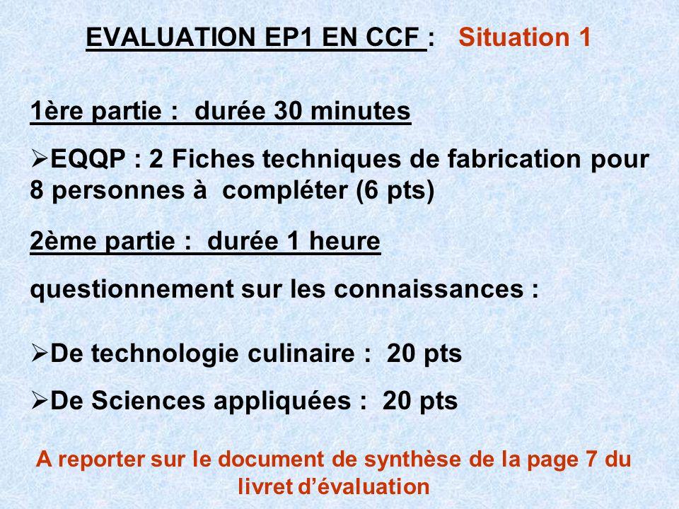 EVALUATION EP1 EN CCF : Situation 1 1ère partie : durée 30 minutes EQQP : 2 Fiches techniques de fabrication pour 8 personnes à compléter (6 pts) 2ème