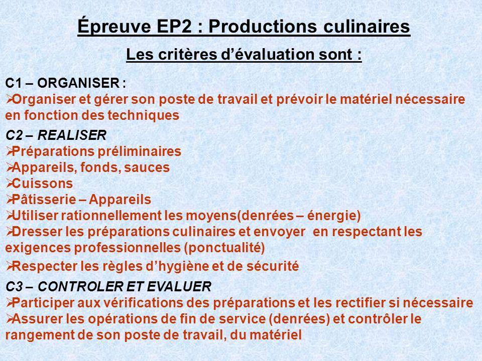 Épreuve EP2 : Productions culinaires Les critères dévaluation sont : C1 – ORGANISER : Organiser et gérer son poste de travail et prévoir le matériel n