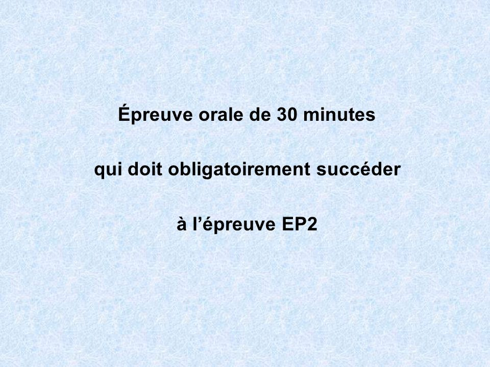 Épreuve orale de 30 minutes qui doit obligatoirement succéder à lépreuve EP2