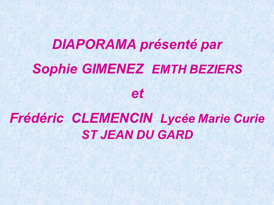 DIAPORAMA présenté par Sophie GIMENEZ EMTH BEZIERS et Frédéric CLEMENCIN Lycée Marie Curie ST JEAN DU GARD