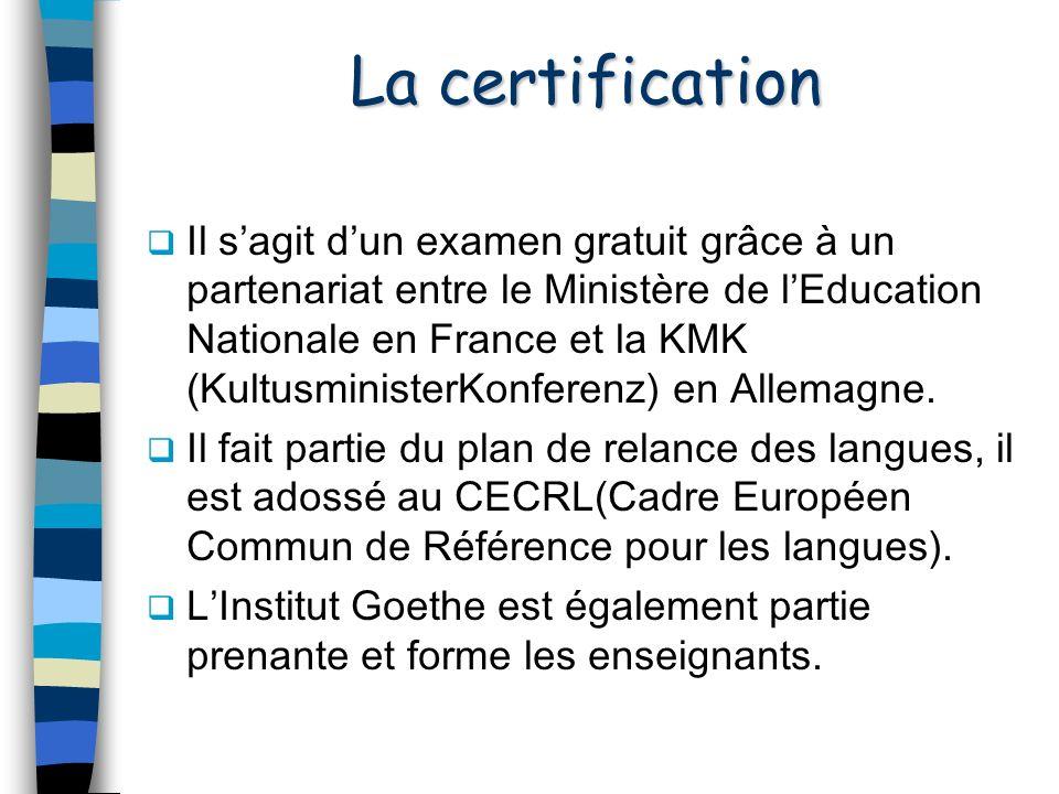 La certification Il sagit dun examen gratuit grâce à un partenariat entre le Ministère de lEducation Nationale en France et la KMK (KultusministerKonferenz) en Allemagne.
