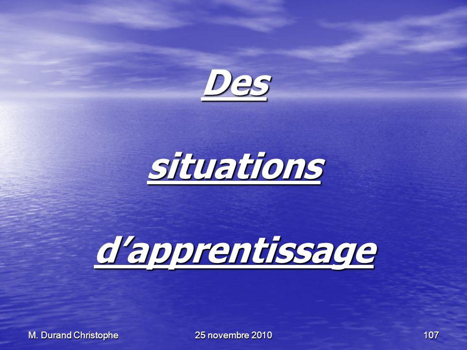 M. Durand Christophe25 novembre 2010107 Des situations dapprentissage