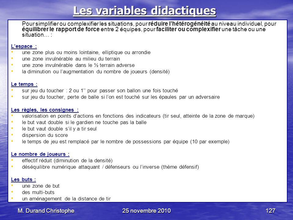 M. Durand Christophe25 novembre 2010127 Les variables didactiques Pour simplifier ou complexifier les situations, pour réduire lhétérogénéité au nivea