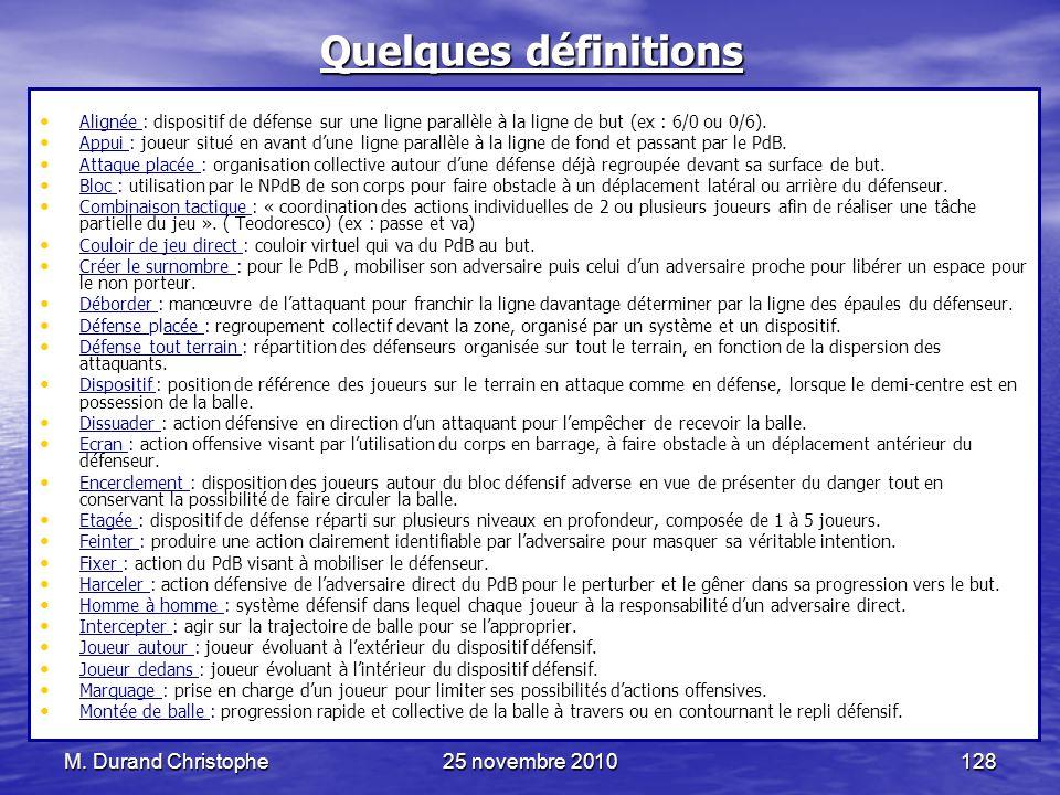 M. Durand Christophe25 novembre 2010128 Quelques définitions Alignée : dispositif de défense sur une ligne parallèle à la ligne de but (ex : 6/0 ou 0/