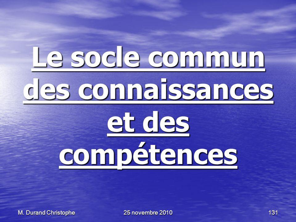 M. Durand Christophe25 novembre 2010131 Le socle commun des connaissances et des compétences