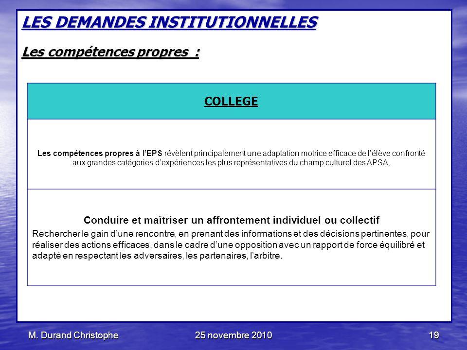 M. Durand Christophe25 novembre 201019 LES DEMANDES INSTITUTIONNELLES Les compétences propres : COLLEGE Les compétences propres à lEPS révèlent princi