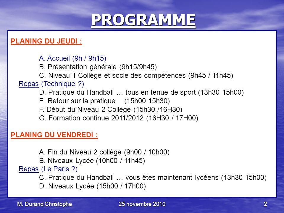 25 novembre 2010 2 M. Durand Christophe PROGRAMME PLANING DU JEUDI : A. Accueil (9h / 9h15) B. Présentation générale (9h15/9h45) C. Niveau 1 Collège e