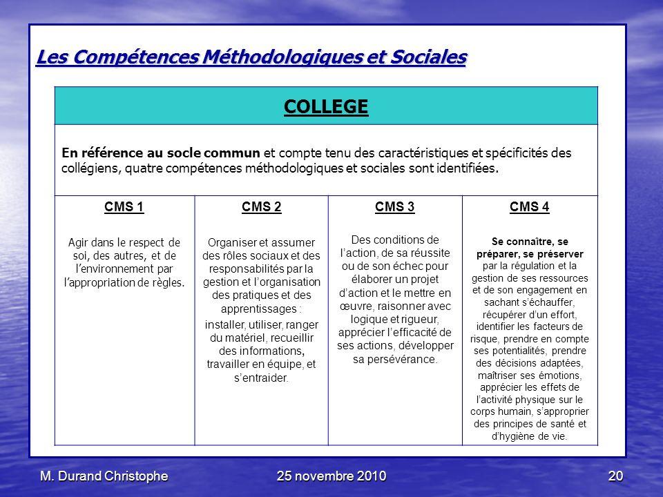 M. Durand Christophe25 novembre 201020 Les Compétences Méthodologiques et Sociales COLLEGE En référence au socle commun et compte tenu des caractérist