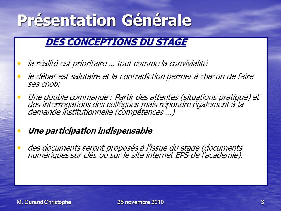 M. Durand Christophe25 novembre 20103 Présentation Générale DES CONCEPTIONS DU STAGE la réalité est prioritaire … tout comme la convivialité le débat