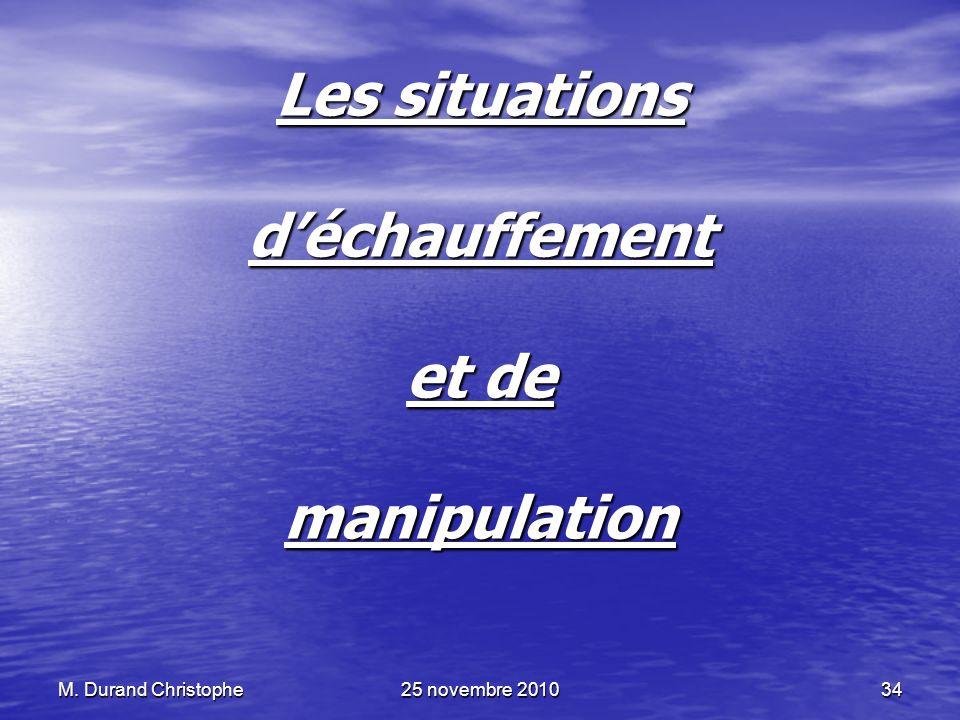 M. Durand Christophe25 novembre 201034 Les situations déchauffement et de manipulation