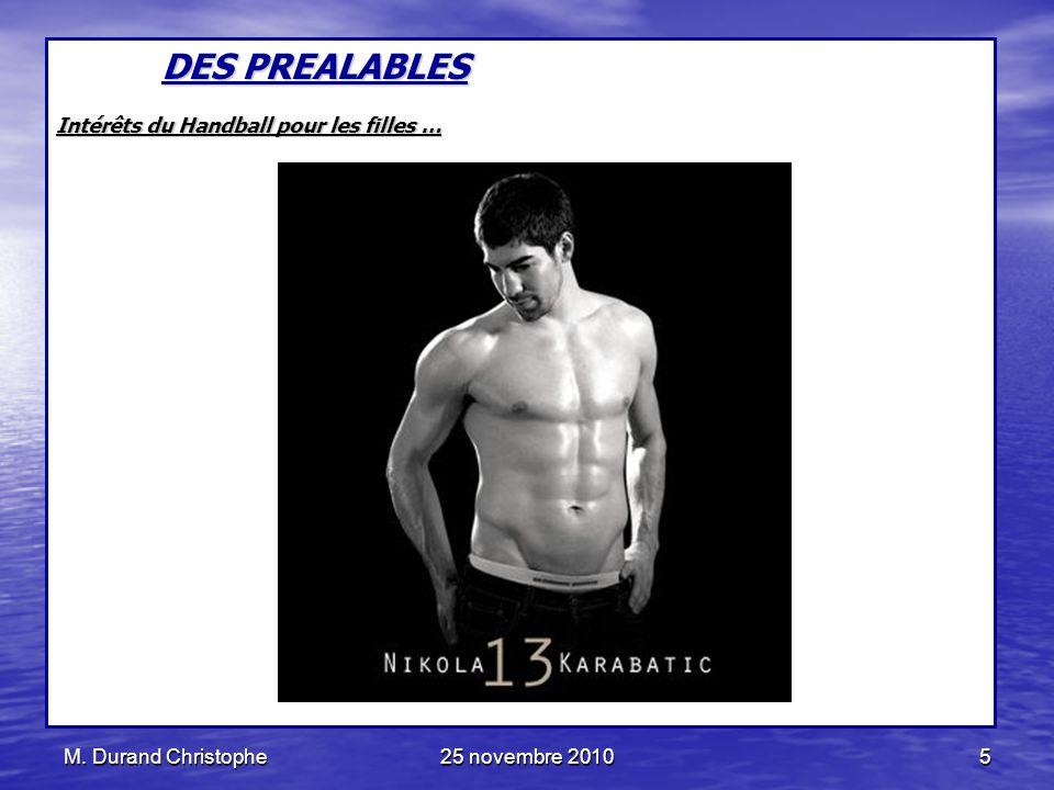 M. Durand Christophe25 novembre 20105 DES PREALABLES Intérêts du Handball pour les filles …
