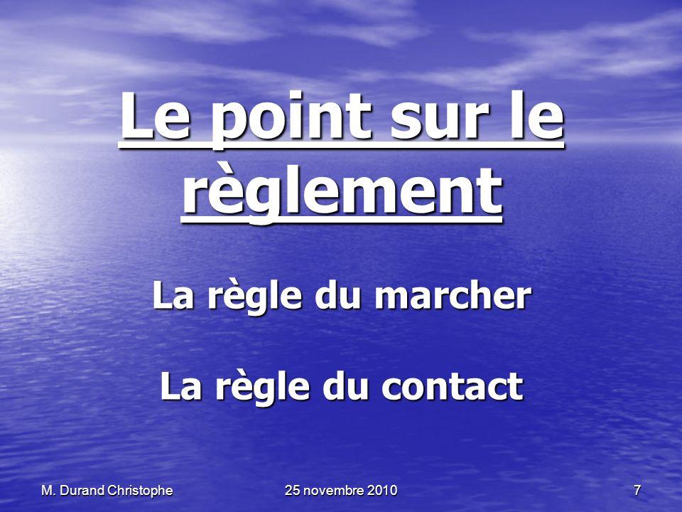 M. Durand Christophe25 novembre 20107 Le point sur le règlement La règle du marcher La règle du contact