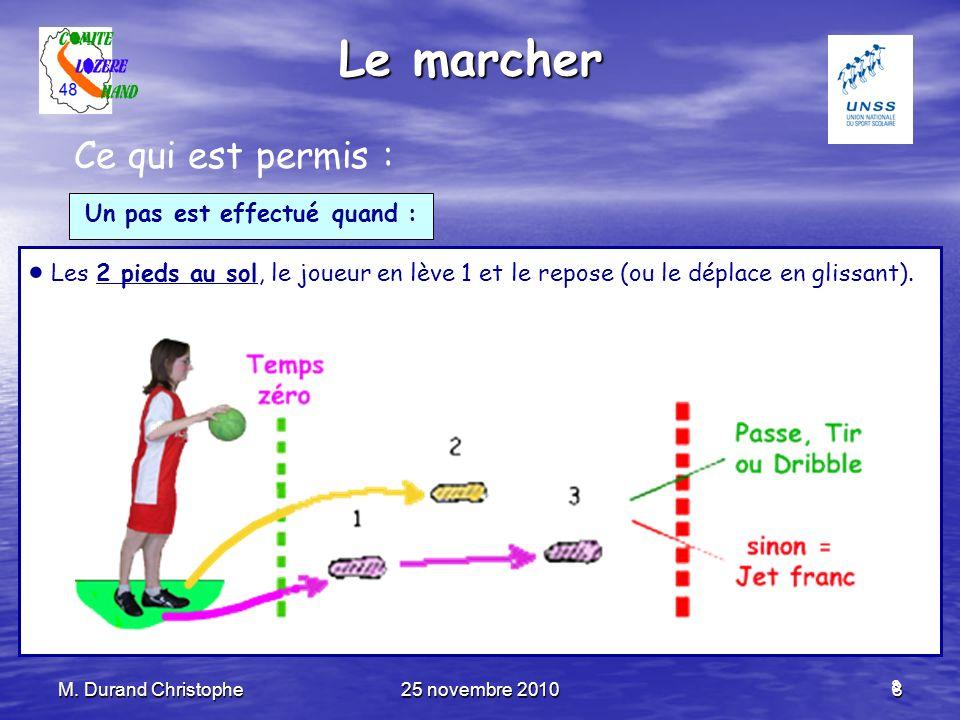 M. Durand Christophe25 novembre 20108 8 Le marcher Ce qui est permis : Un pas est effectué quand : Les 2 pieds au sol, le joueur en lève 1 et le repos