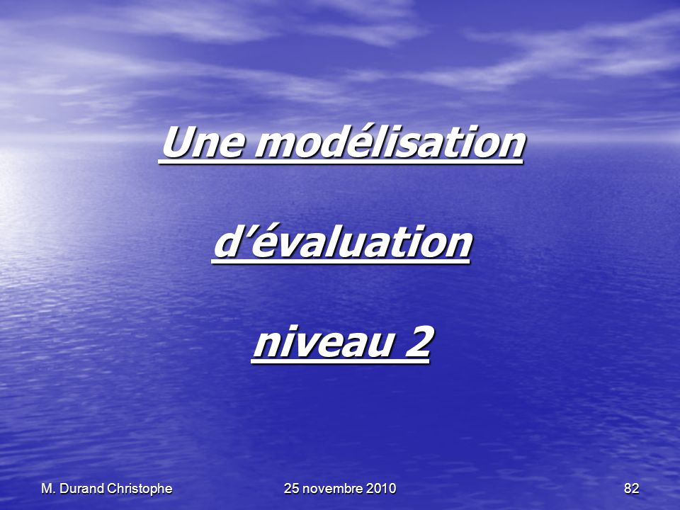M. Durand Christophe25 novembre 201082 Une modélisation dévaluation niveau 2