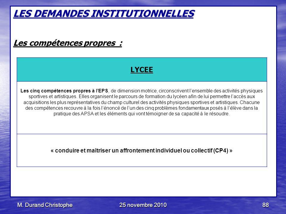 M. Durand Christophe25 novembre 201088 LES DEMANDES INSTITUTIONNELLES Les compétences propres : LYCEE Les cinq compétences propres à lEPS, de dimensio