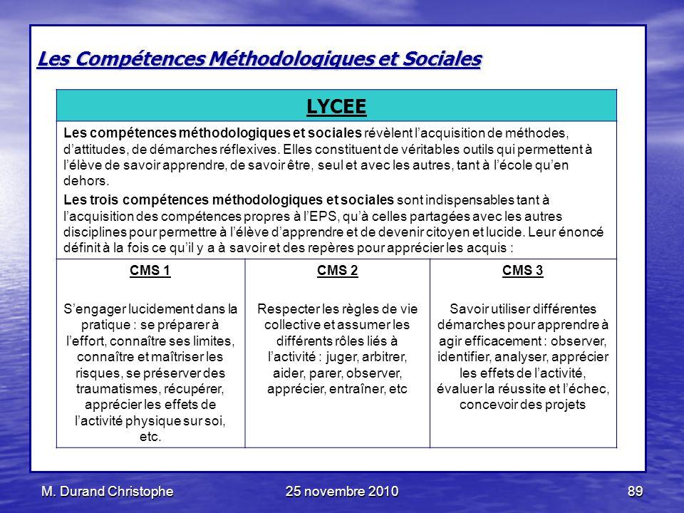 M. Durand Christophe25 novembre 201089 Les Compétences Méthodologiques et Sociales LYCEE Les compétences méthodologiques et sociales révèlent lacquisi